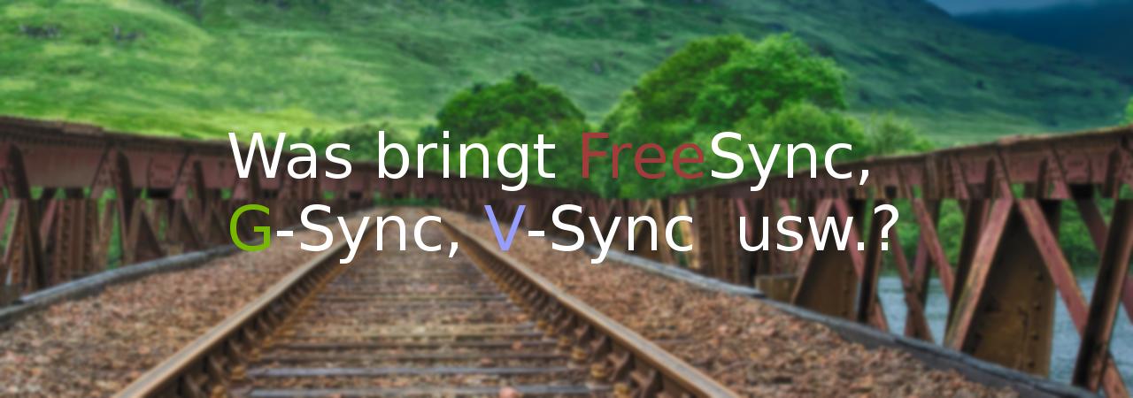 Was bringt FreeSync, G-Sync, V-Sync usw.?